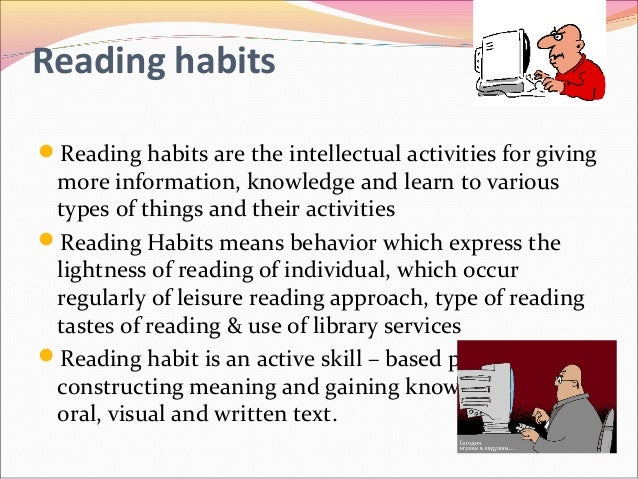 essay of reading habit Read this essay on reading habit in children come browse our large digital warehouse of free sample essays get the knowledge you need in order to pass your classes.
