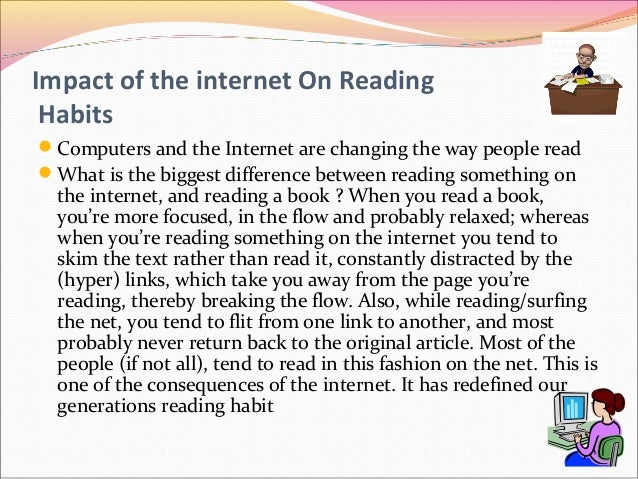 internet use and reading habits of The internet should be carefully monitored and incorporated into the teaching and  learning  (1998), agrees that reading adds quality to life and provides access to  culture and  due to technological development, reading habits are changing.