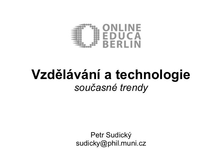 Vzdělávání a technologie      současné trendy          Petr Sudický      sudicky@phil.muni.cz