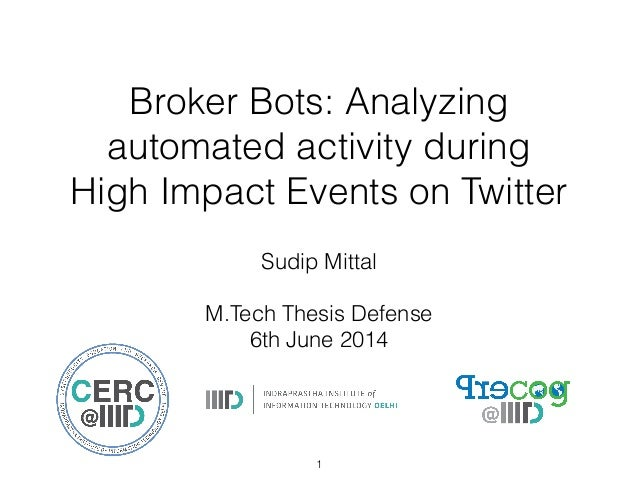 Broker Bots: Analyzing automated activity during High Impact Events on Twitter Sudip Mittal ! M.Tech Thesis Defense 6th Ju...