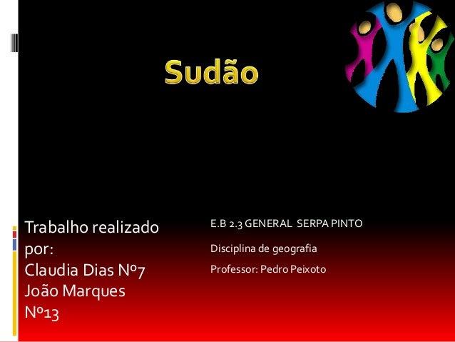 Professor: Pedro Peixoto Disciplina de geografia E.B 2.3 GENERAL SERPA PINTO Trabalho realizado por: Claudia Dias Nº7 João...