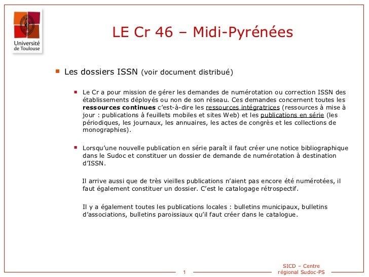 LE Cr 46 – Midi-Pyrénées <ul><ul><ul><li>Les dossiers ISSN  (voir document distribué) </li></ul></ul></ul><ul><ul><ul><ul>...
