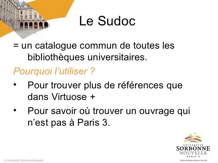 Le Sudoc= un catalogue commun de toutes les   bibliothèques universitaires.Pourquoi l'utiliser ?• Pour trouver plus de réf...