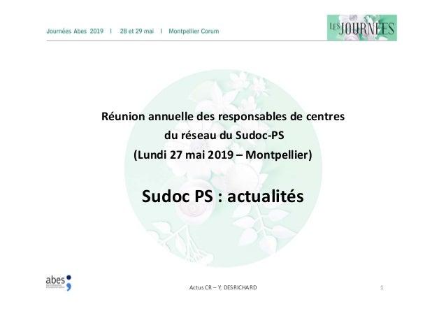 Actus CR – Y. DESRICHARD 1 Réunion annuelle des responsables de centres du réseau du Sudoc-PS (Lundi 27 mai 2019 – Montpel...