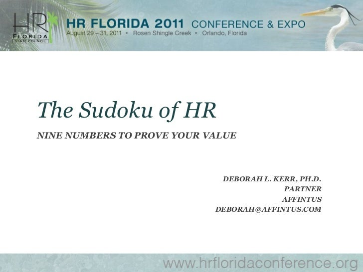 DEBORAH L. KERR, PH.D. PARTNER AFFINTUS [email_address] The Sudoku of HR NINE NUMBERS TO PROVE YOUR VALUE