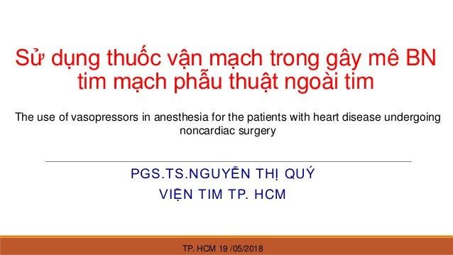 Sử dụng thuốc vận mạch trong gây mê BN tim mạch phẫu thuật ngoài tim PGS.TS.NGUYỄN THỊ QUÝ VIỆN TIM TP. HCM The use of vas...
