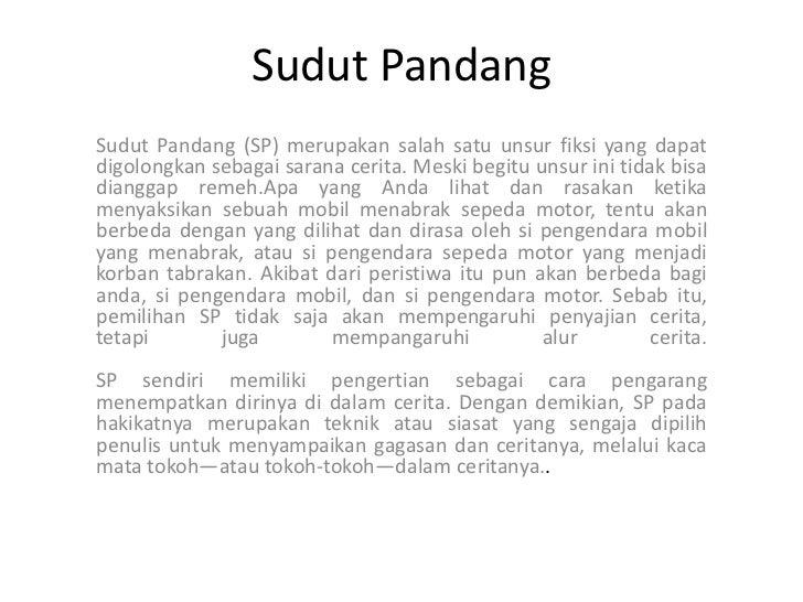 Sudut PandangSudut Pandang (SP) merupakan salah satu unsur fiksi yang dapatdigolongkan sebagai sarana cerita. Meski begitu...