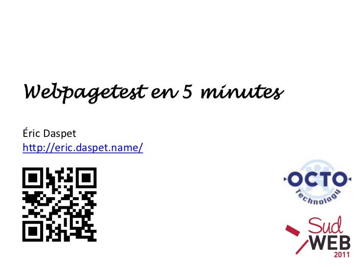 Webpagetest en 5 minutes<br />Éric Daspethttp://eric.daspet.name/<br />