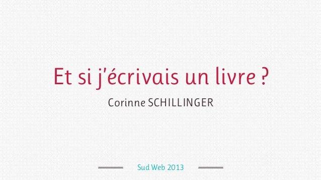 Et si j'écrivais un livre ?Corinne SCHILLINGERSud Web 2013