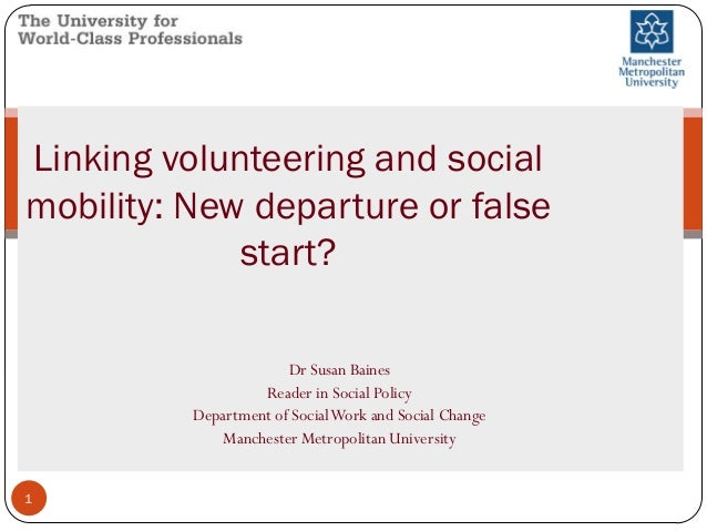 Linking volunteering and social mobility: New departure or false start? Dr Susan Baines Reader in Social Policy Department...