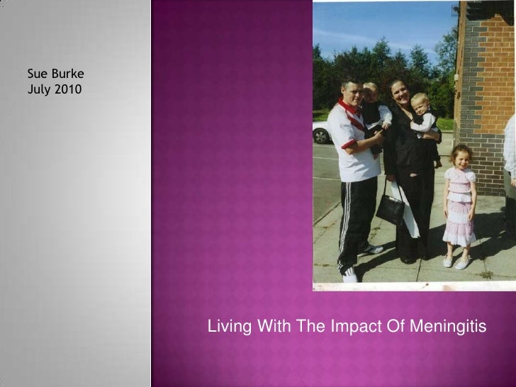 Sue Burke<br />July 2010<br />Living With The Impact Of Meningitis<br />