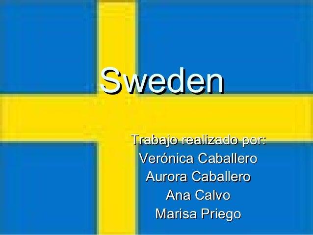 SwedenSwedenTrabajo realizado por:Trabajo realizado por:Verónica CaballeroVerónica CaballeroAurora CaballeroAurora Caballe...