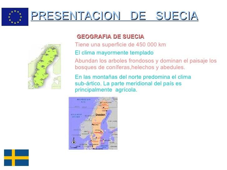 PRESENTACION  DE  SUECIA GEOGRAFIA DE SUECIA Tiene una superficie de 450 000 km El clima mayormente templado Abundan los a...