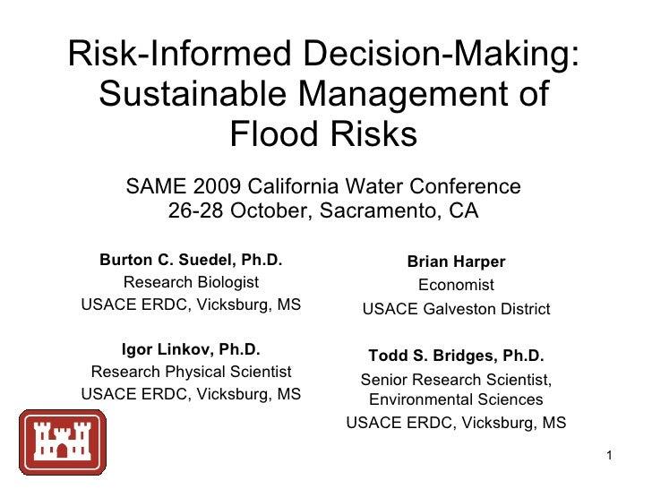 Risk-Informed Decision-Making: Sustainable Management of Flood Risks SAME 2009 California Water Conference 26-28 October, ...