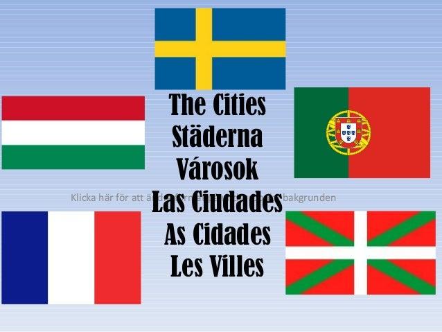 Klicka här för att ändra format på underrubrik i bakgrunden The Cities Städerna Városok Las Ciudades As Cidades Les Villes