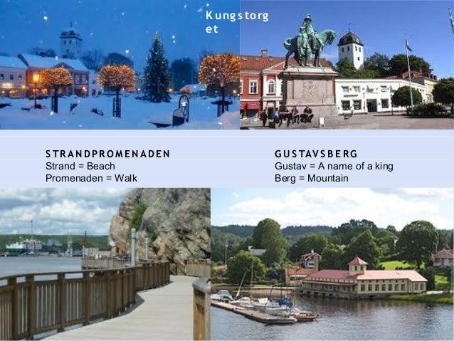 K ung s torg et S TR AN DPR OM EN ADE N Strand = Beach Promenaden = Walk G U S TAV S B ERG Gustav = A name of a king Berg ...