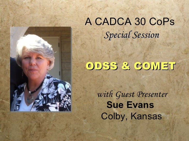 A CADCA 30 CoPs  Special Session with Guest Presenter  Sue Evans   Colby, Kansas ODSS & COMET