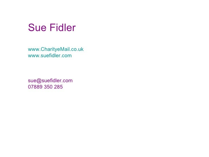 Sue Fidler www.CharityeMail.co.uk www.suefidler.com [email_address] 07889 350 285