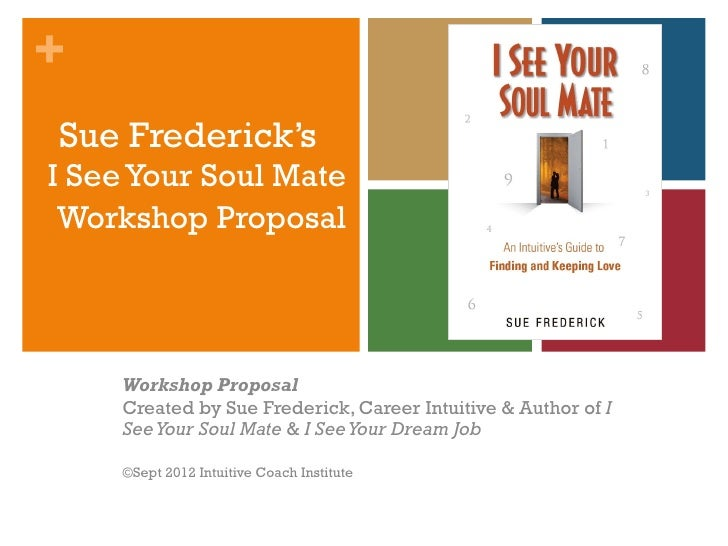 Sue Frederick's  I See Your Soul Mate   Workshop   Proposal Workshop Proposal Created by Sue Frederick, Career Intuitive &...