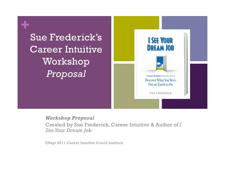 +    Sue Frederick's    Career Intuitive      Workshop       Proposal       Workshop Proposal       Created by Sue Frederi...