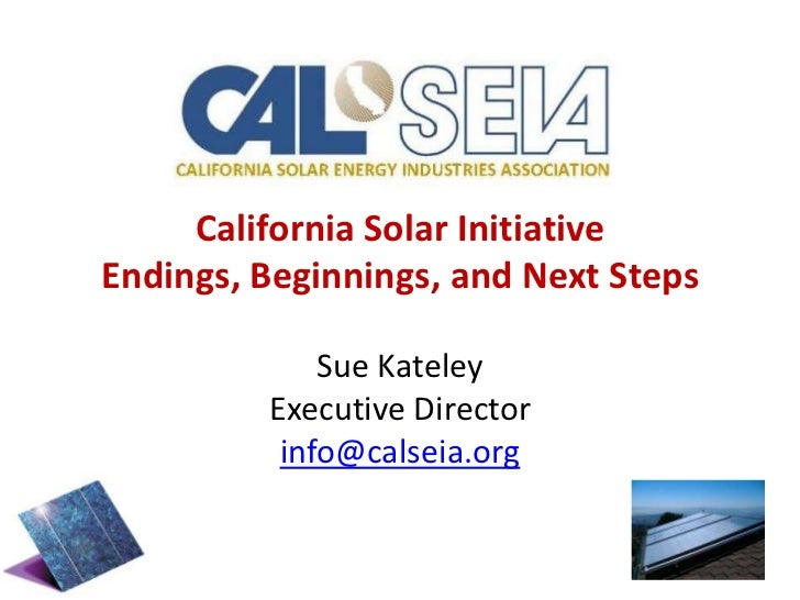 California Solar InitiativeEndings, Beginnings, and Next Steps<br />Sue Kateley<br />Executive Director<br />info@calseia....