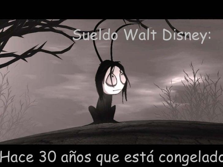 Sueldo Walt Disney:  Hace 30 años que está congelado.