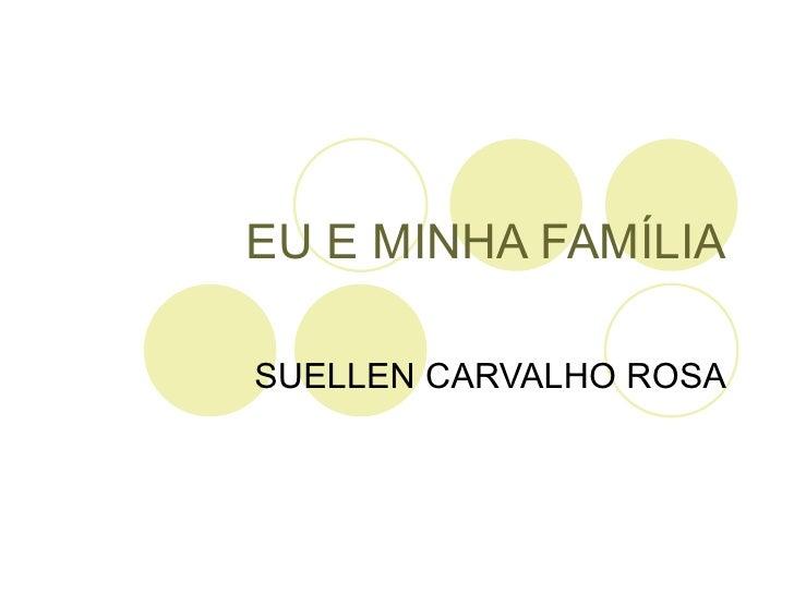 EU E MINHA FAMÍLIA SUELLEN CARVALHO ROSA