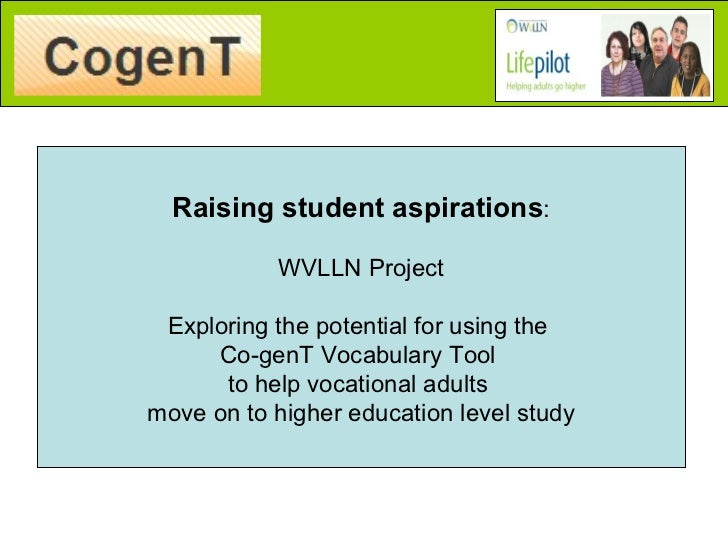 Raising student aspirations : WVLLN Project Exploring the potential for using the  Co-genT Vocabulary Tool  to help vocati...