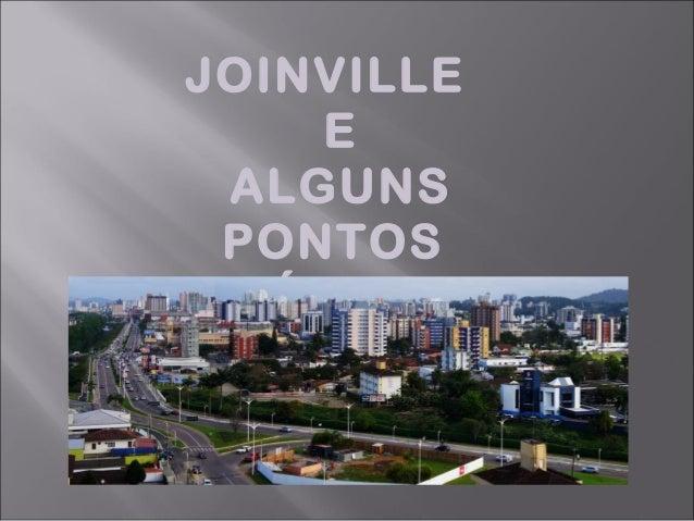 JOINVILLE E ALGUNS PONTOS TURÍSTICOS