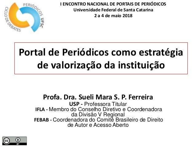 Portal de Periódicos como estratégia de valorização da instituição Profa. Dra. Sueli Mara S. P. Ferreira USP - Professora ...