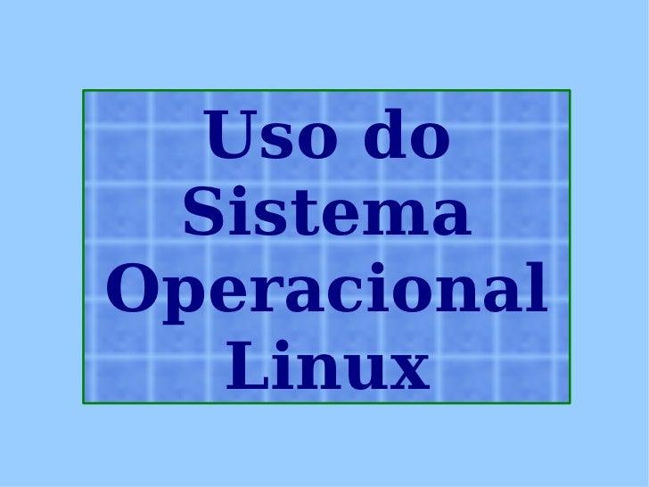 Uso do Sistema Operacional Linux