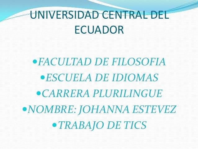 UNIVERSIDAD CENTRAL DEL        ECUADOR FACULTAD DE FILOSOFIA  ESCUELA DE IDIOMAS  CARRERA PLURILINGUENOMBRE: JOHANNA E...