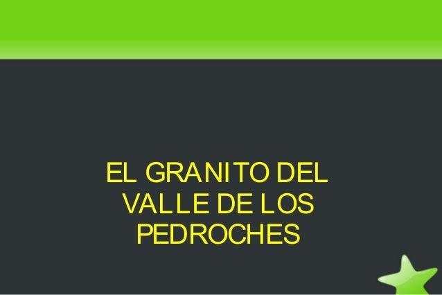 EL GRANITO DELVALLE DE LOSPEDROCHES