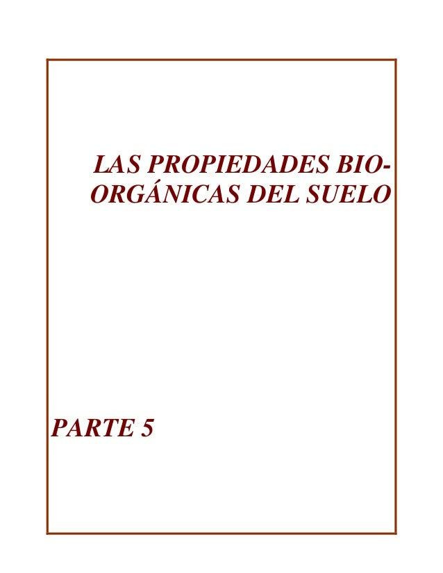 LAS PROPIEDADES BIO- ORGÁNICAS DEL SUELO PARTE 5