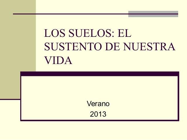 LOS SUELOS: ELSUSTENTO DE NUESTRAVIDAVerano2013