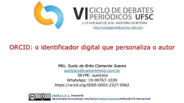 MSc. Suely de Brito Clemente Soares suelybcs@contentmind.com.br SKYPE: suelybcs WhatsApp: 19-99767-1039 https://orcid.org/...