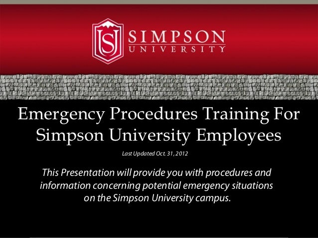 Emergency Procedures Training For  Simpson University Employees                     Last Updated Oct. 31, 2012   This Pres...