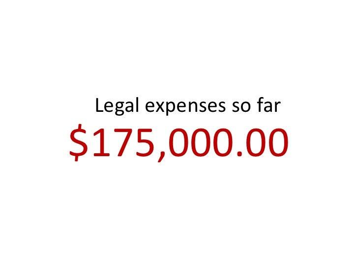 Legal expenses so far  $175,000.00