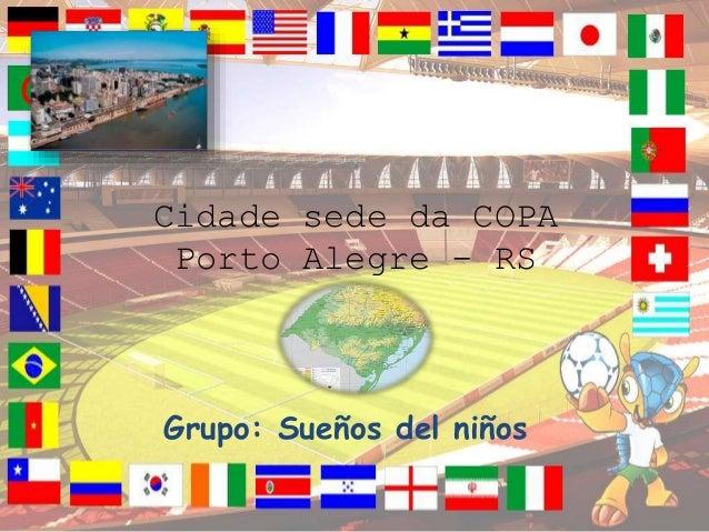 Cidade sede da COPA Porto Alegre - RS Grupo: Sueños del niños