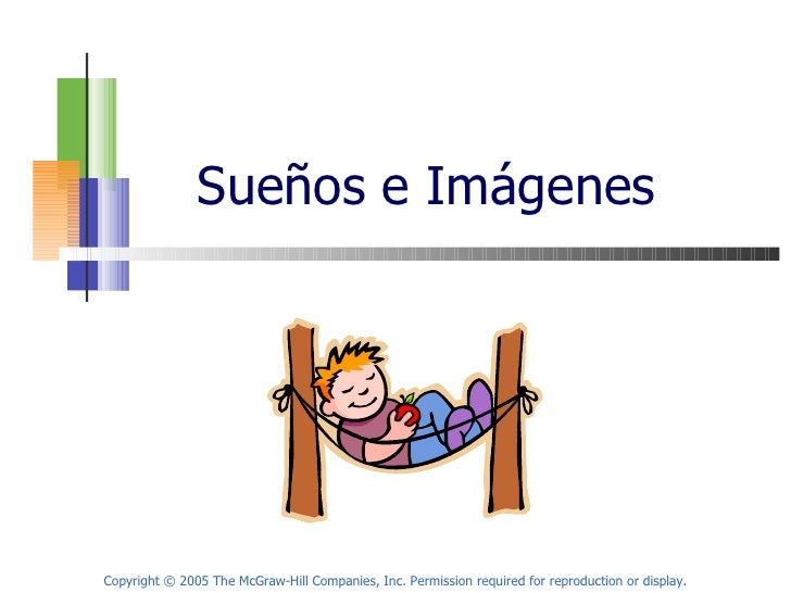 Sueños e Imágenes  Copyright © 2005 The McGraw-Hill Companies, Inc. Permission required for reproduction or display.