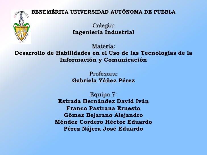 BENEMÉRITA UNIVERSIDAD AUTÓNOMA DE PUEBLA                         Colegio:                   Ingeniería Industrial        ...