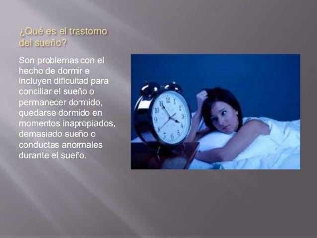 causas Hay más de cien trastornos diferentes de sueño y de vigilia que se pueden agrupar en cuatro categorías principales,...