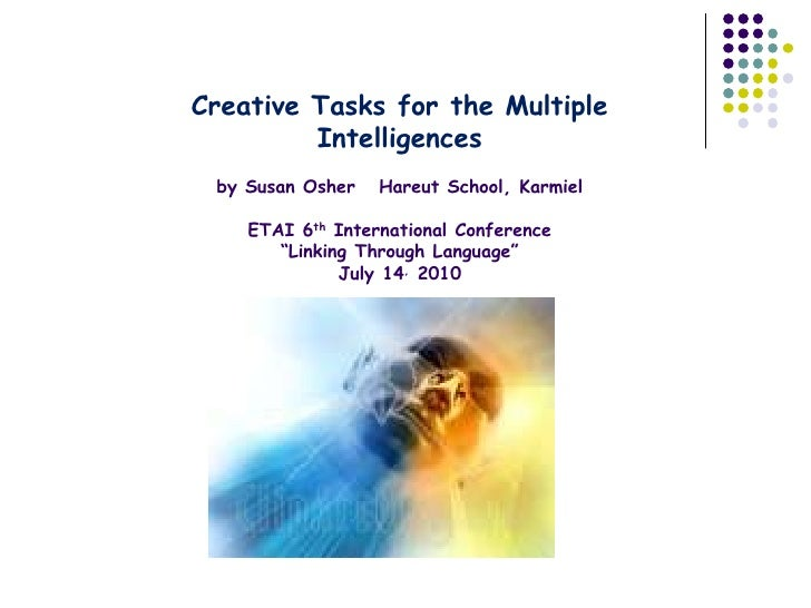 Creative Tasks for the Multiple          Intelligences  by Susan Osher   Hareut School, Karmiel      ETAI 6th Internationa...