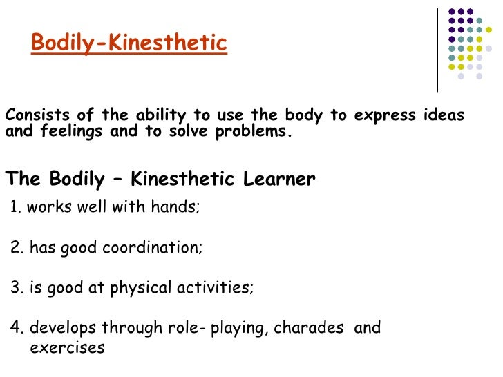 kinesthetic intelligence Inside: bodily-kinesthetic intelligence strengths particular to this intelligence connection memory and body the concrete montessori classroom the world is their classroom.