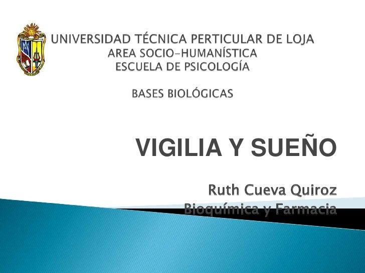 UNIVERSIDAD TÉCNICA PERTICULAR DE LOJAAREA SOCIO-HUMANÍSTICAESCUELA DE PSICOLOGÍABASES BIOLÓGICAS<br />VIGILIA Y SUEÑO<br ...