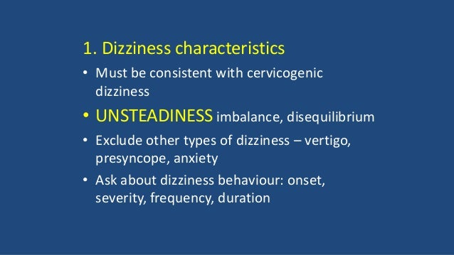 1. Dizziness characteristics • Must be consistent with cervicogenic dizziness • UNSTEADINESS imbalance, disequilibrium • E...