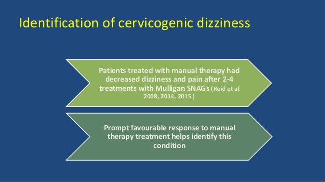 Identification of cervicogenic dizziness Patients treated with manual therapy had decreased dizziness and pain after 2-4 t...