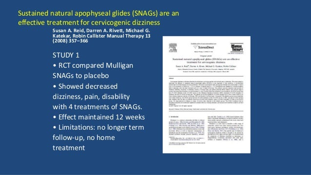 Dizziness• STUDY 2 RCT (2014, 2015) • SNAGs plus self-SNAGs • Maitland passive joint mobilizations (MM) plus range of moti...