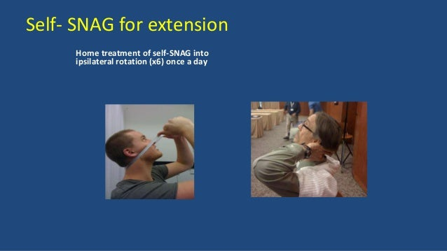 SNAG for rotation SNAG • Anterior glide to ipsilateral C1 transverse process • (If no relief, glide contralateral process)...