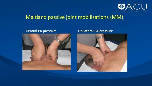 Maitland passive joint mobilisations • Used to treat cervical pain and decreased ROM (Miller 2010) • Mainstream physiother...